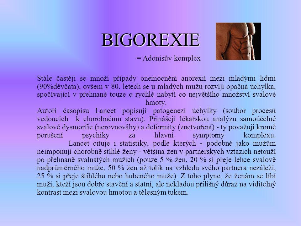 BIGOREXIE = Adonisův komplex Stále častěji se množí případy onemocnění anorexií mezi mladými lidmi (90%děvčata), ovšem v 80.