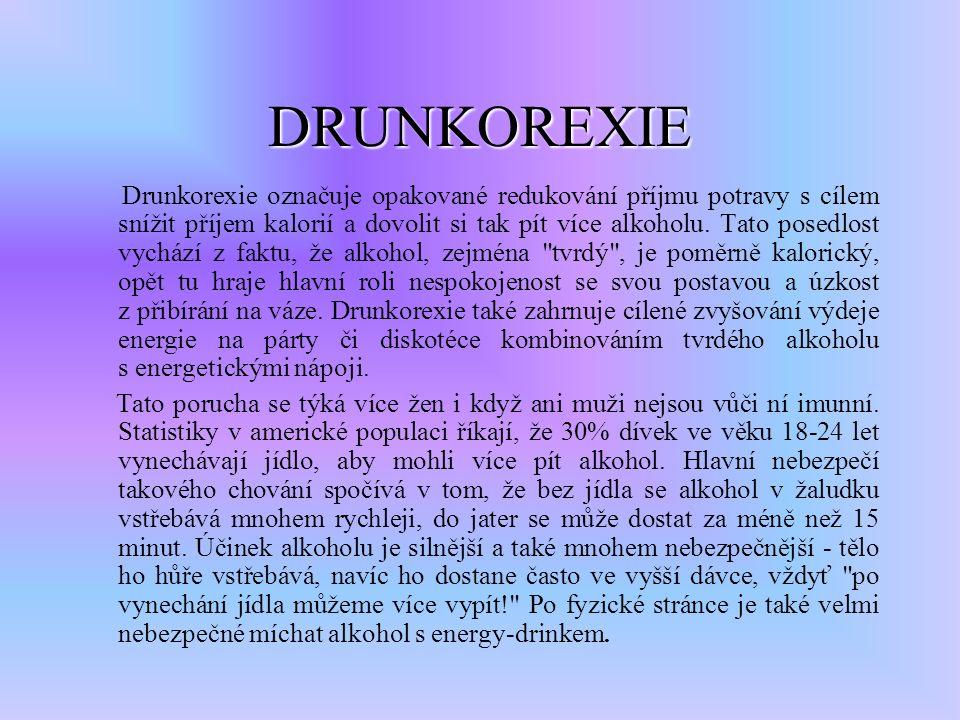 DRUNKOREXIE Drunkorexie označuje opakované redukování příjmu potravy s cílem snížit příjem kalorií a dovolit si tak pít více alkoholu.