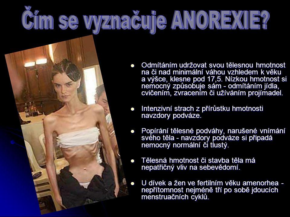 Odmítáním udržovat svou tělesnou hmotnost na či nad minimální váhou vzhledem k věku a výšce, klesne pod 17,5.