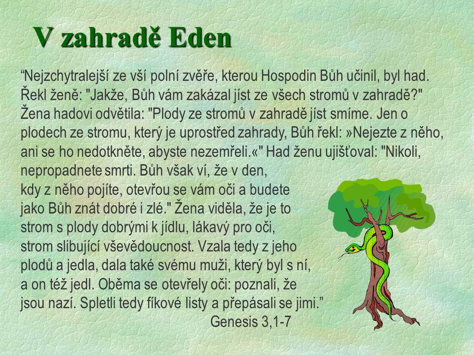 """V zahradě Eden """"Nejzchytralejší ze vší polní zvěře, kterou Hospodin Bůh učinil, byl had. Řekl ženě:"""