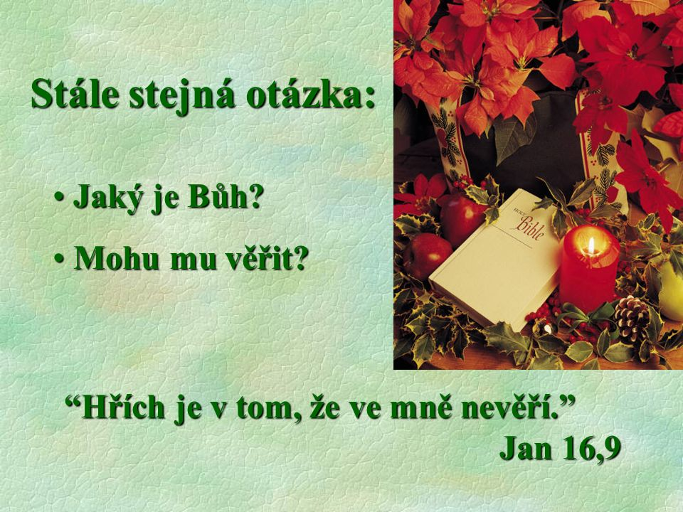 """Stále stejná otázka: Jaký je Bůh? Jaký je Bůh? Mohu mu věřit? Mohu mu věřit? """"Hřích je v tom, že ve mně nevěří."""" Jan 16,9"""
