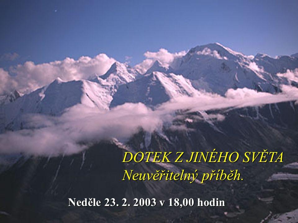 DOTEK Z JINÉHO SVĚTA Neuvěřitelný příběh. Neděle 23. 2. 2003 v 18,00 hodin