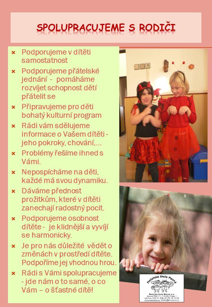  Podporujeme v dítěti samostatnost  Podporujeme přátelské jednání - pomáháme rozvíjet schopnost dětí přátelit se  Připravujeme pro děti bohatý kult