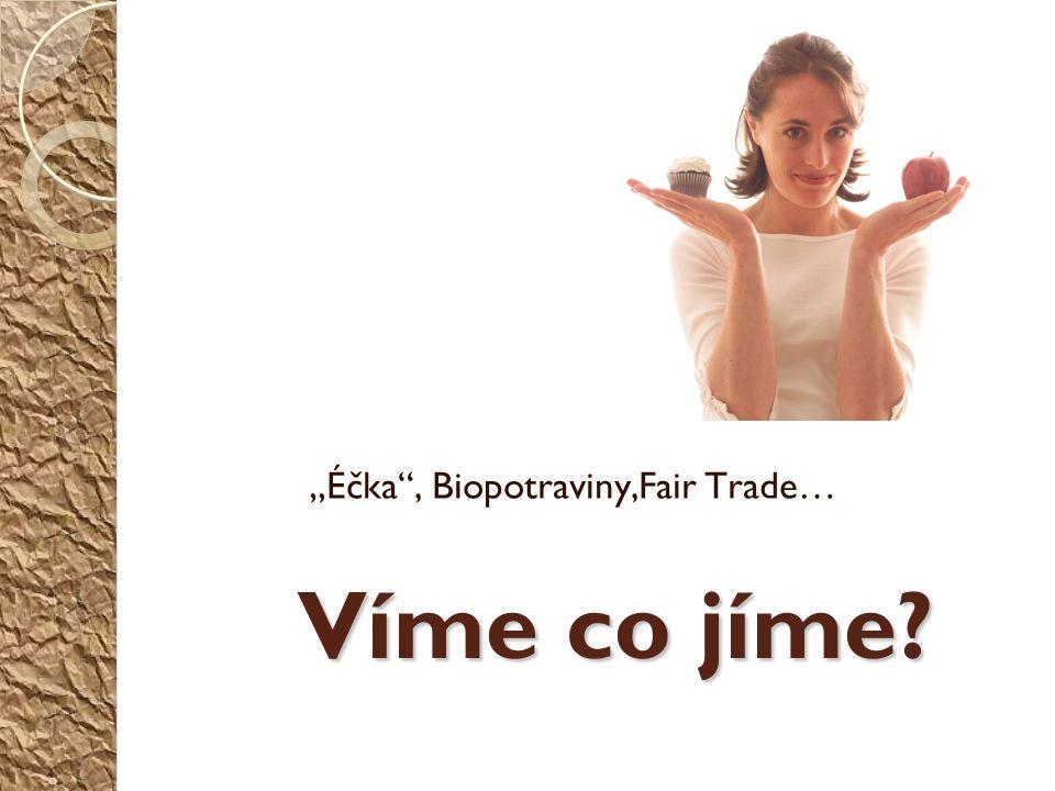 """Víme co jíme """"Éčka , Biopotraviny,Fair Trade…"""