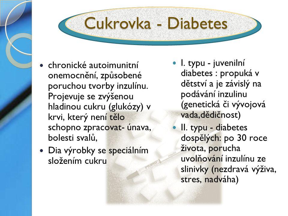 Cukrovka - Diabetes chronické autoimunitní onemocnění, způsobené poruchou tvorby inzulínu.