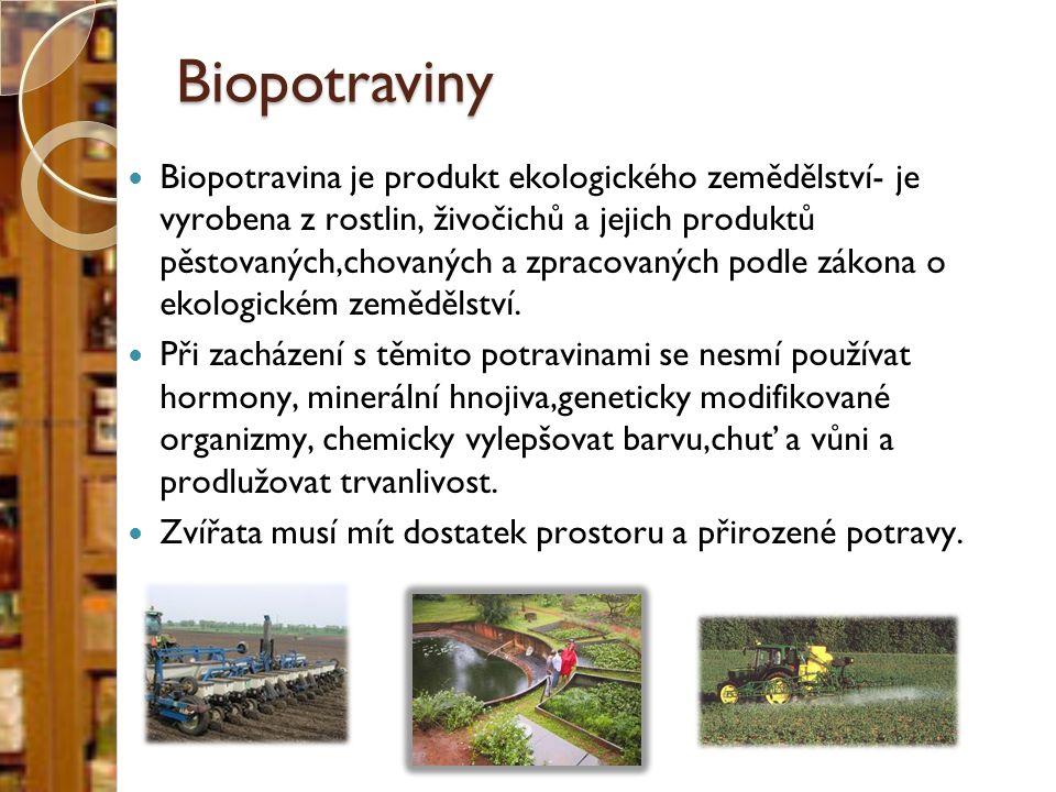Biopotraviny Biopotravina je produkt ekologického zemědělství- je vyrobena z rostlin, živočichů a jejich produktů pěstovaných,chovaných a zpracovaných podle zákona o ekologickém zemědělství.