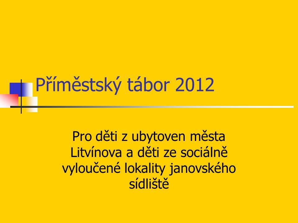 Příměstský tábor 2012 Pro děti z ubytoven města Litvínova a děti ze sociálně vyloučené lokality janovského sídliště