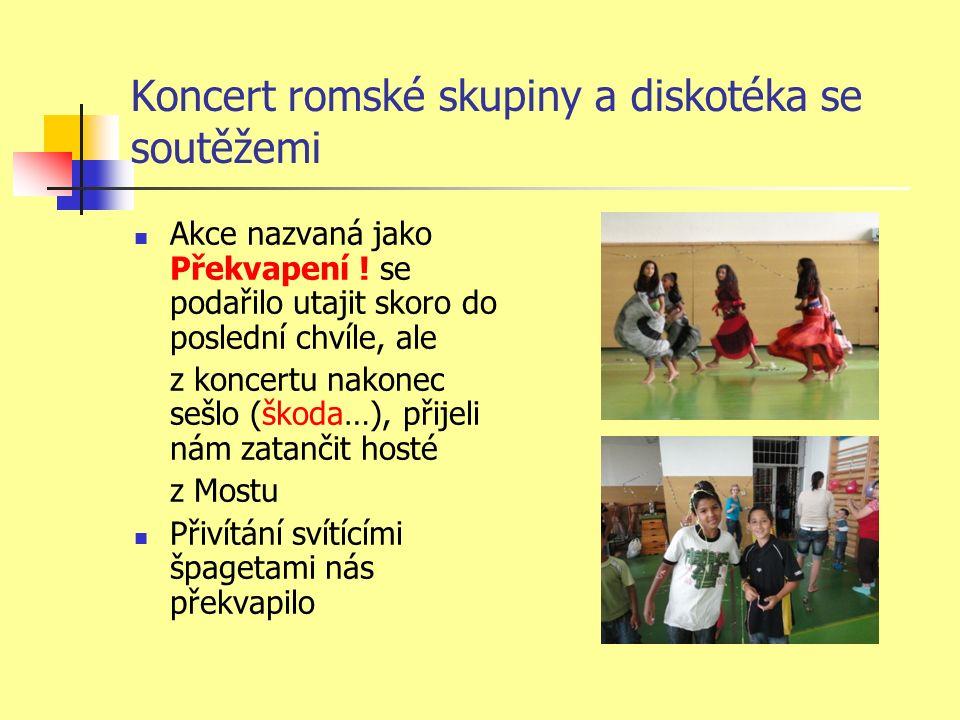 Koncert romské skupiny a diskotéka se soutěžemi Akce nazvaná jako Překvapení .