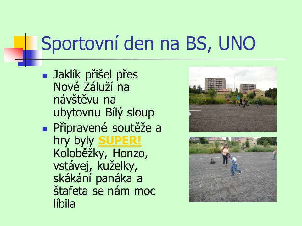 Sportovní den na BS, UNO Jaklík přišel přes Nové Záluží na návštěvu na ubytovnu Bílý sloup Připravené soutěže a hry byly SUPER.
