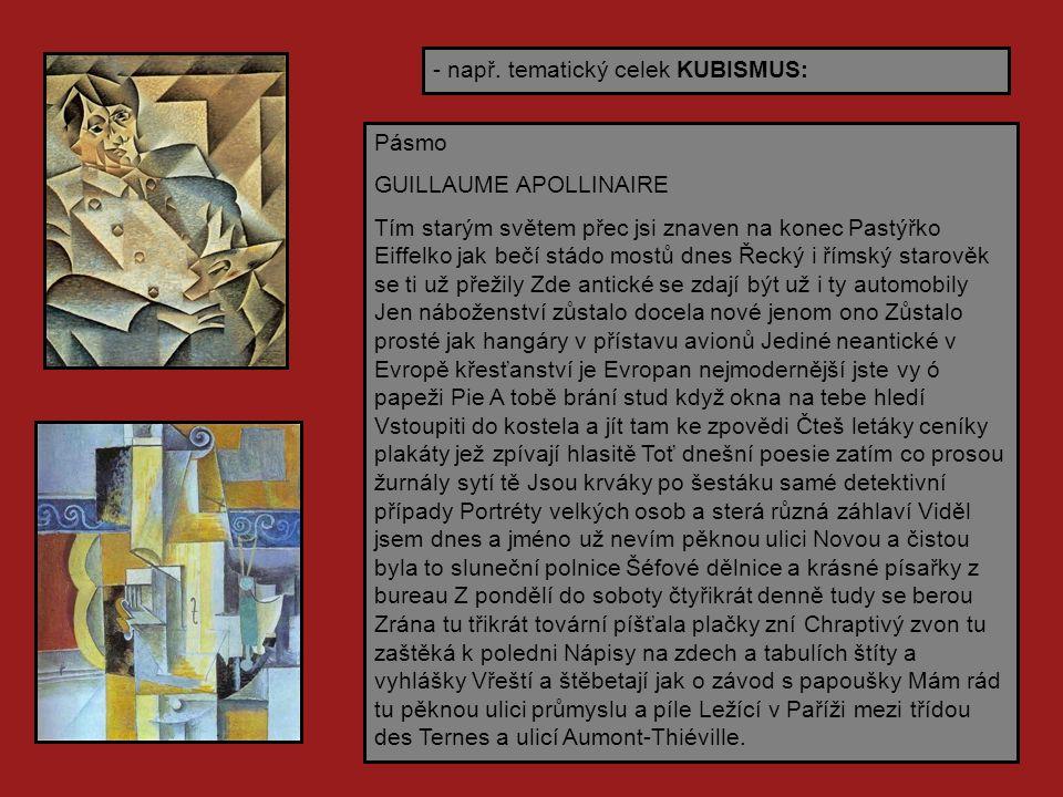 - např. tematický celek KUBISMUS: Pásmo GUILLAUME APOLLINAIRE Tím starým světem přec jsi znaven na konec Pastýřko Eiffelko jak bečí stádo mostů dnes Ř
