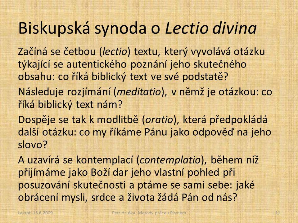 Biskupská synoda o Lectio divina Začíná se četbou (lectio) textu, který vyvolává otázku týkající se autentického poznání jeho skutečného obsahu: co říká biblický text ve své podstatě.