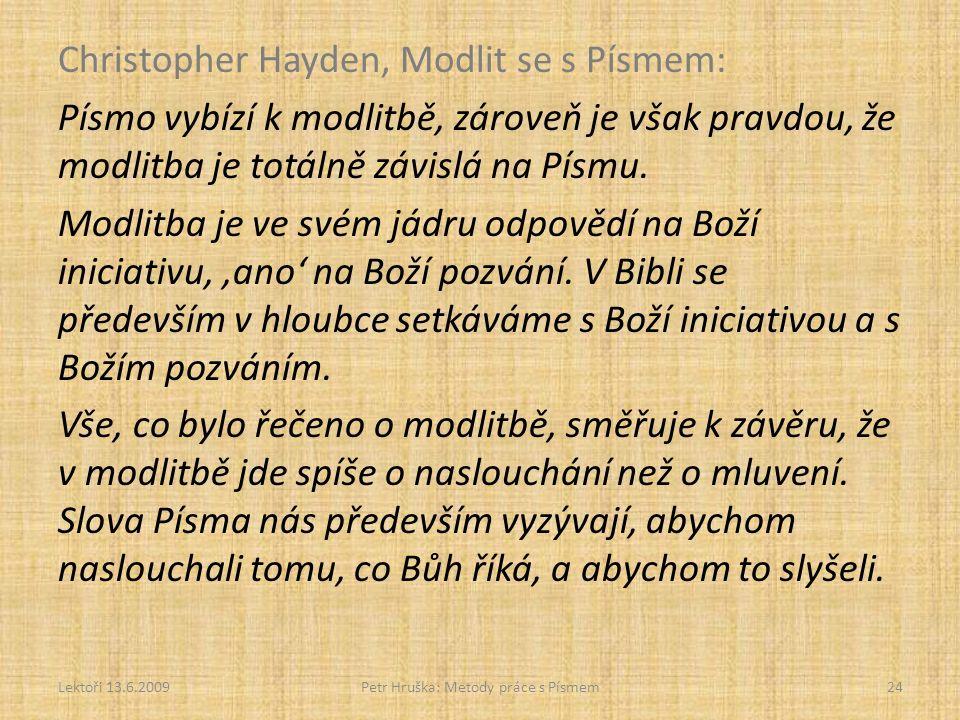 Christopher Hayden, Modlit se s Písmem: Písmo vybízí k modlitbě, zároveň je však pravdou, že modlitba je totálně závislá na Písmu. Modlitba je ve svém