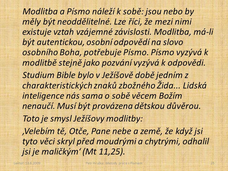 Modlitba a Písmo náleží k sobě: jsou nebo by měly být neoddělitelné. Lze říci, že mezi nimi existuje vztah vzájemné závislosti. Modlitba, má-li být au