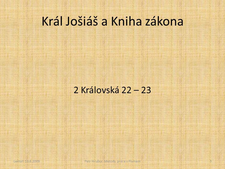 Král Jošiáš a Kniha zákona 2 Královská 22 – 23 Lektoři 13.6.2009Petr Hruška: Metody práce s Písmem3