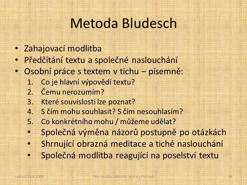 Metoda Bludesch Zahajovací modlitba Předčítání textu a společné naslouchání Osobní práce s textem v tichu – písemně: 1.Co je hlavní výpovědí textu? 2.