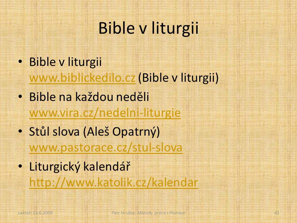 Bible v liturgii Bible v liturgii www.biblickedilo.cz (Bible v liturgii) www.biblickedilo.cz Bible na každou neděli www.vira.cz/nedelni-liturgie www.vira.cz/nedelni-liturgie Stůl slova (Aleš Opatrný) www.pastorace.cz/stul-slova www.pastorace.cz/stul-slova Liturgický kalendář http://www.katolik.cz/kalendar http://www.katolik.cz/kalendar Lektoři 13.6.2009Petr Hruška: Metody práce s Písmem41