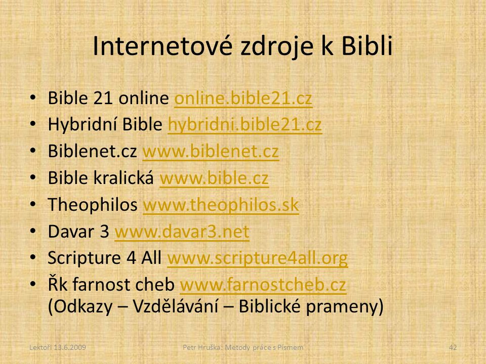 Internetové zdroje k Bibli Bible 21 online online.bible21.czonline.bible21.cz Hybridní Bible hybridni.bible21.czhybridni.bible21.cz Biblenet.cz www.bi