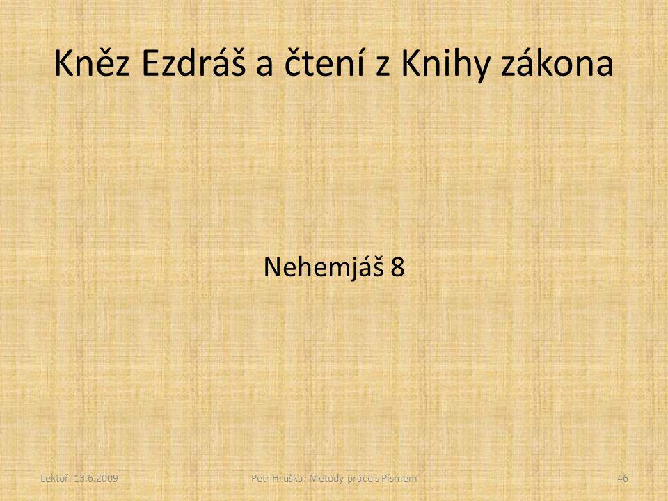 Kněz Ezdráš a čtení z Knihy zákona Nehemjáš 8 Lektoři 13.6.2009Petr Hruška: Metody práce s Písmem46