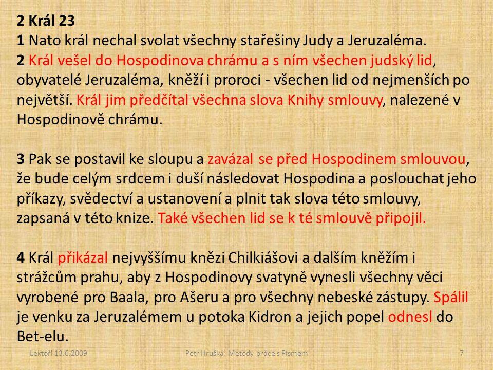 Lektoři 13.6.2009Petr Hruška: Metody práce s Písmem7 2 Král 23 1 Nato král nechal svolat všechny stařešiny Judy a Jeruzaléma.
