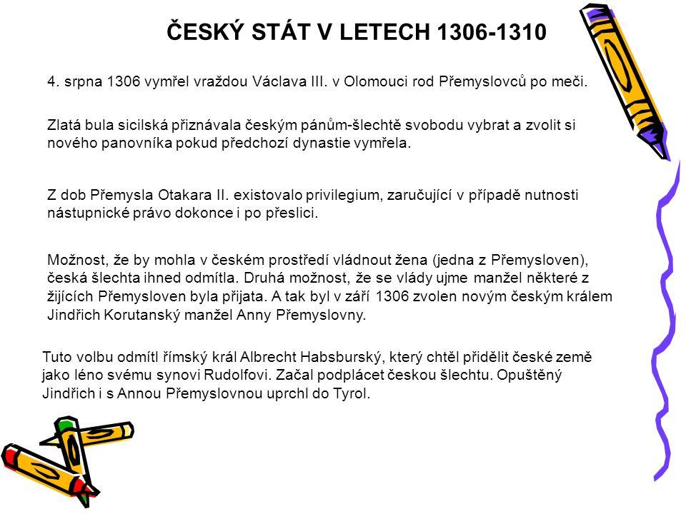 ČESKÝ STÁT V LETECH 1306-1310 4. srpna 1306 vymřel vraždou Václava III.
