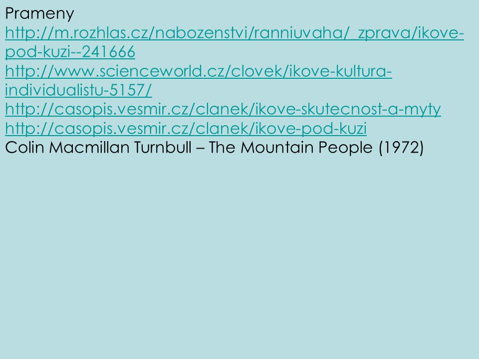 Prameny http://m.rozhlas.cz/nabozenstvi/ranniuvaha/_zprava/ikove- pod-kuzi--241666 http://www.scienceworld.cz/clovek/ikove-kultura- individualistu-515