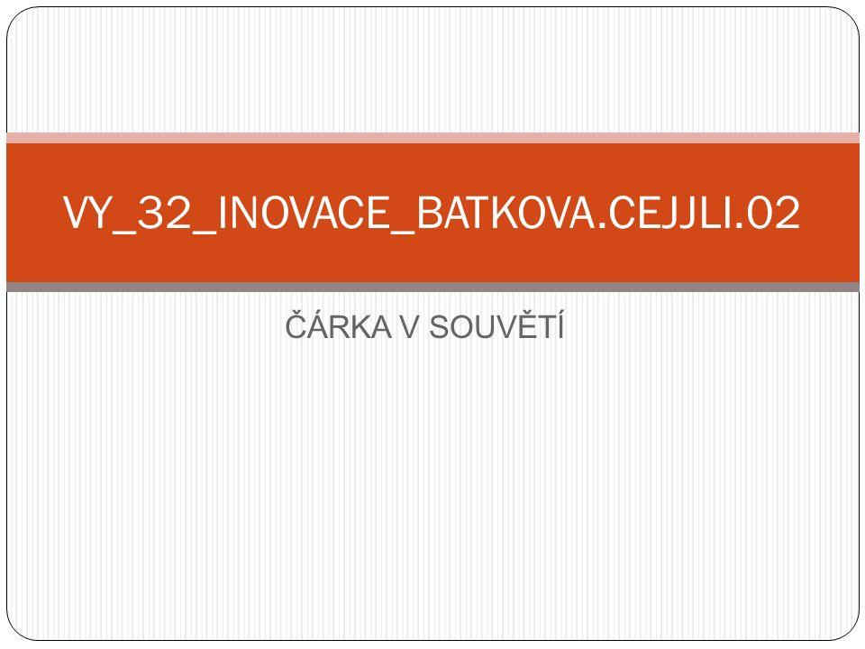 VY_32_INOVACE_BATKOVA.CEJJLI.02 ČÁRKA V SOUVĚTÍ