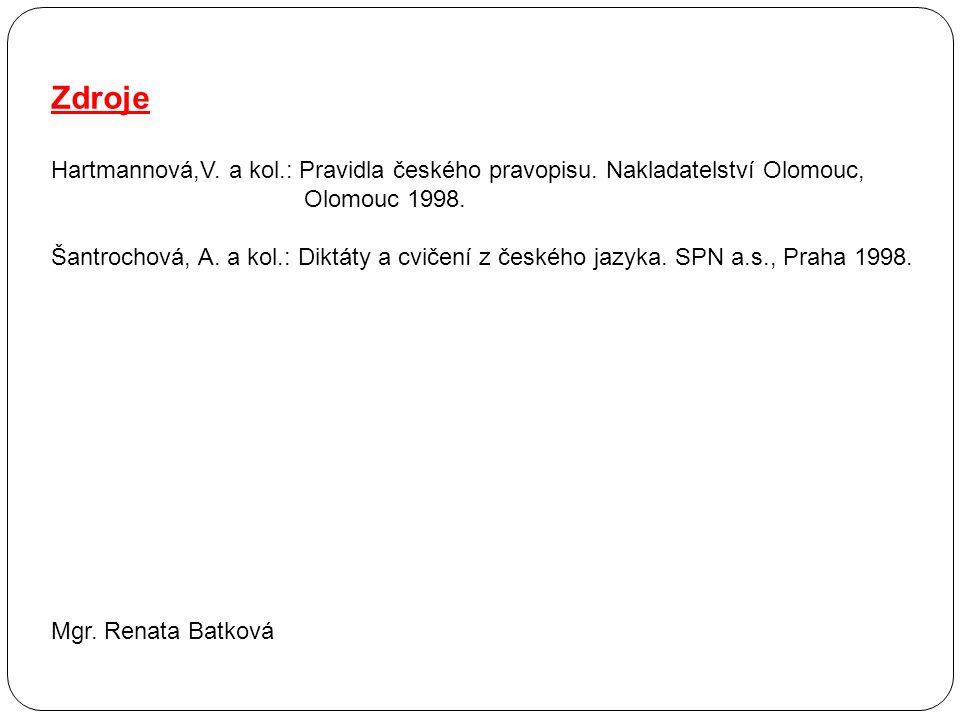Zdroje Hartmannová,V. a kol.: Pravidla českého pravopisu.