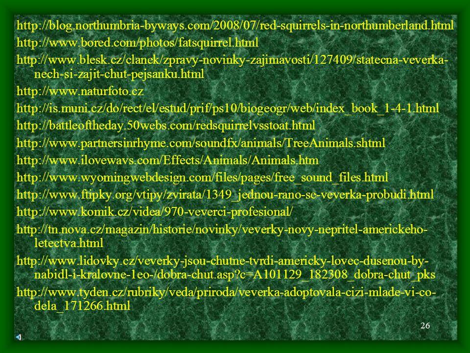25 Zdroje Z knížek : Atlas savců České a Slovenské republiky (2002), Jan Dungel - Jiří Gaisler Zoologická encyklopedie, Savci- Zajíci, hlodavci, šelmy (2001), Josef H.