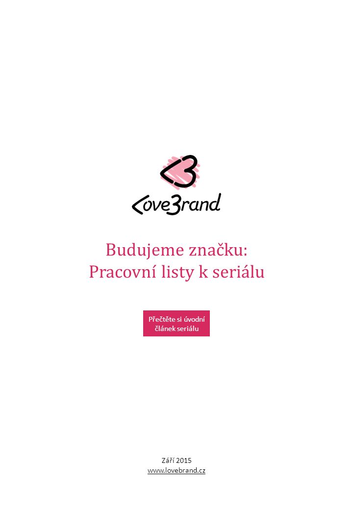 Všechny články seriálu Budujeme značku najdete na http://www.podnikatel.cz/serialy/budujeme-znacku/http://www.podnikatel.cz/serialy/budujeme-znacku/ Seriál Budujeme značku Poslání firmy Proč firma existuje.