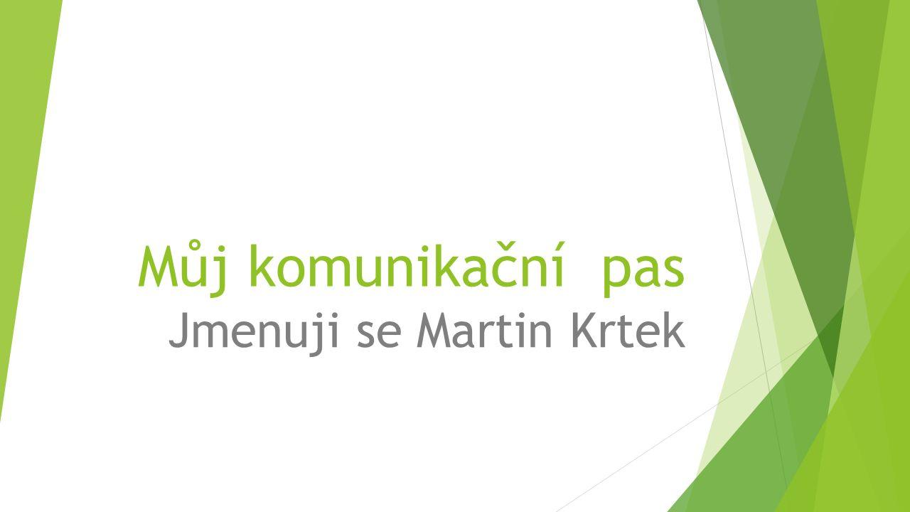 Můj komunikační pas Jmenuji se Martin Krtek