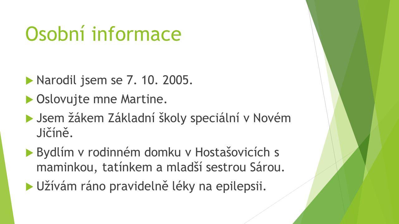 Osobní informace  Narodil jsem se 7. 10. 2005.  Oslovujte mne Martine.