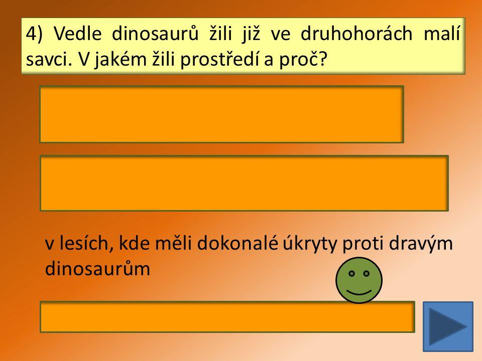 4) Vedle dinosaurů žili již ve druhohorách malí savci.