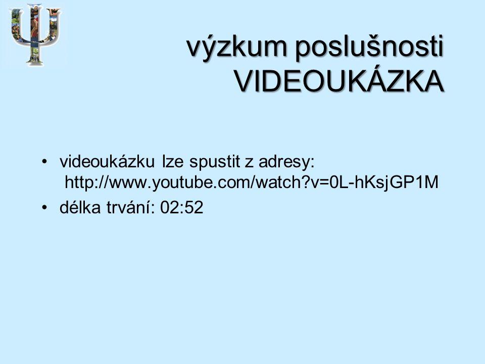 výzkum poslušnosti VIDEOUKÁZKA videoukázku lze spustit z adresy: http://www.youtube.com/watch v=0L-hKsjGP1M délka trvání: 02:52