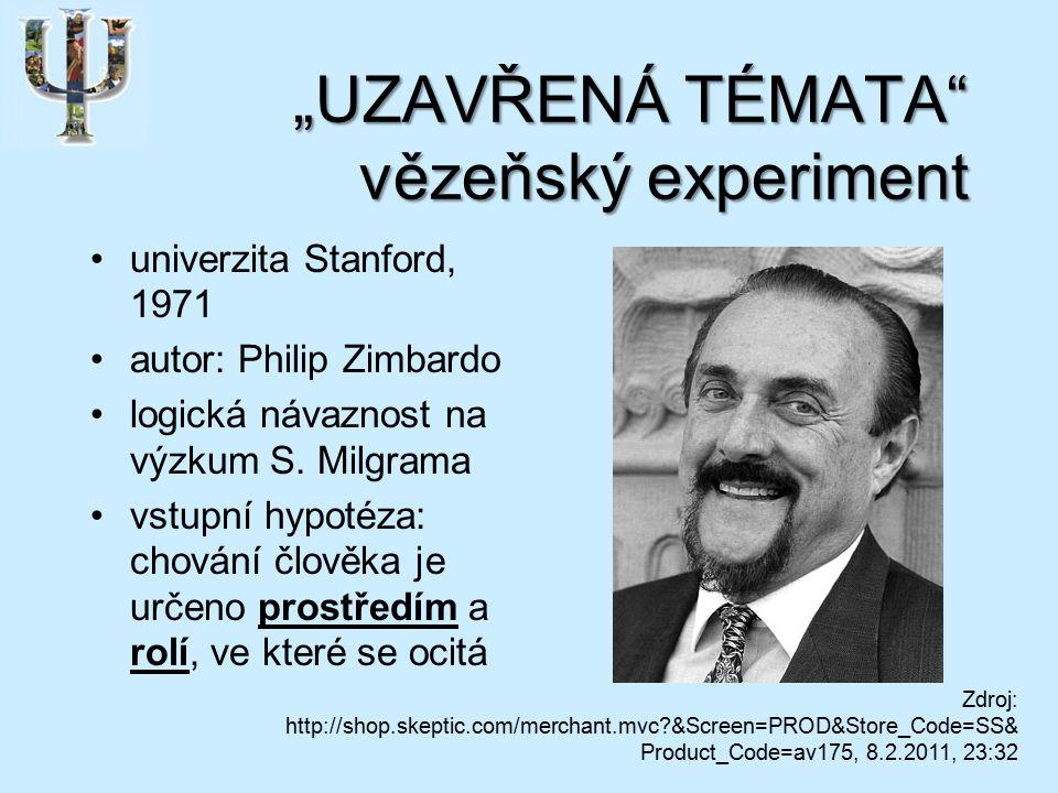 """""""UZAVŘENÁ TÉMATA vězeňský experiment univerzita Stanford, 1971 autor: Philip Zimbardo logická návaznost na výzkum S."""