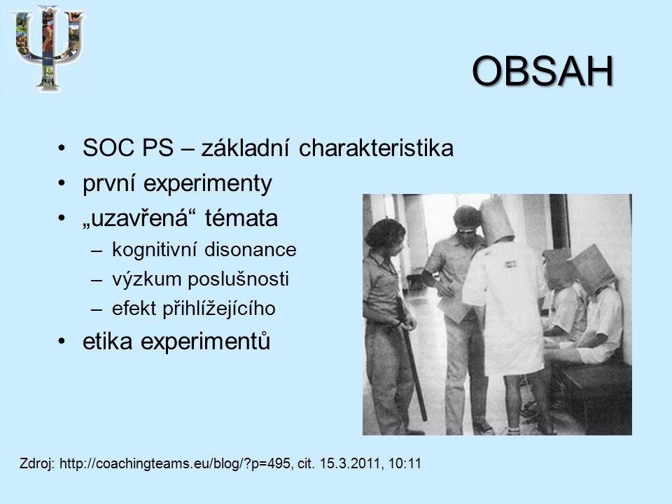 """OBSAH SOC PS – základní charakteristika první experimenty """"uzavřená témata –kognitivní disonance –výzkum poslušnosti –efekt přihlížejícího etika experimentů Zdroj: http://coachingteams.eu/blog/ p=495, cit."""