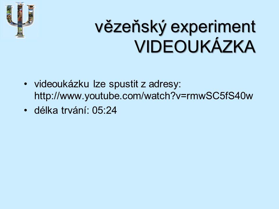 vězeňský experiment VIDEOUKÁZKA videoukázku lze spustit z adresy: http://www.youtube.com/watch v=rmwSC5fS40w délka trvání: 05:24