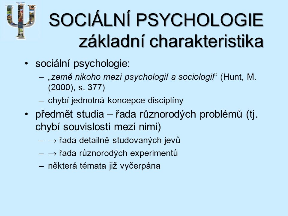 """SOCIÁLNÍ PSYCHOLOGIE základní charakteristika sociální psychologie: –""""země nikoho mezi psychologií a sociologií (Hunt, M."""
