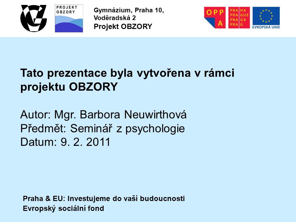 Praha & EU: Investujeme do vaší budoucnosti Evropský sociální fond Gymnázium, Praha 10, Voděradská 2 Projekt OBZORY Tato prezentace byla vytvořena v rámci projektu OBZORY Autor: Mgr.
