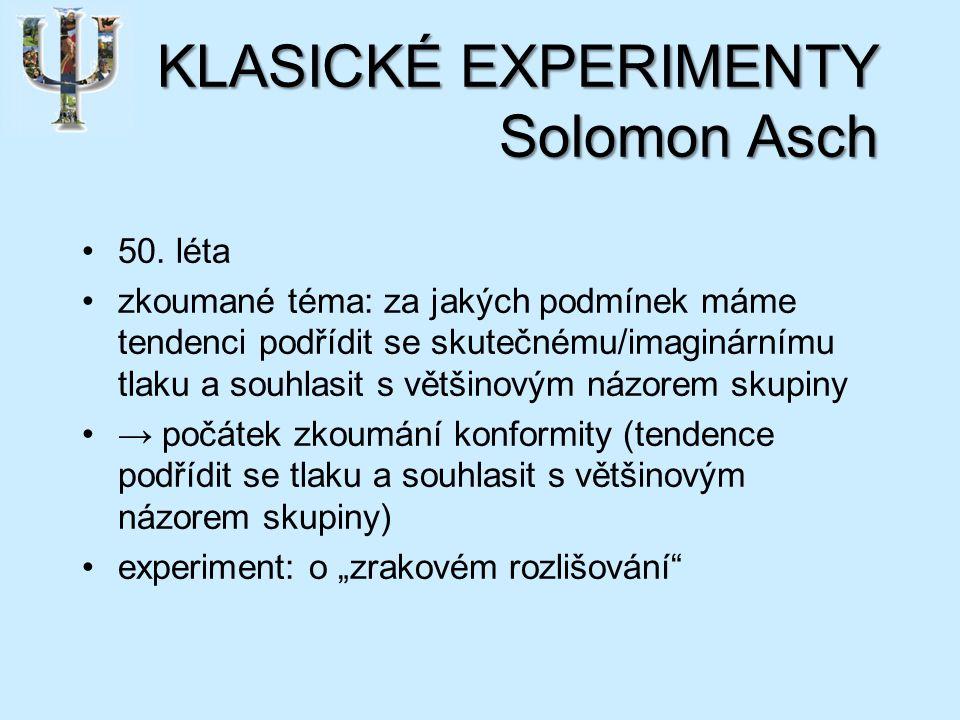 KLASICKÉ EXPERIMENTY Solomon Asch 50.