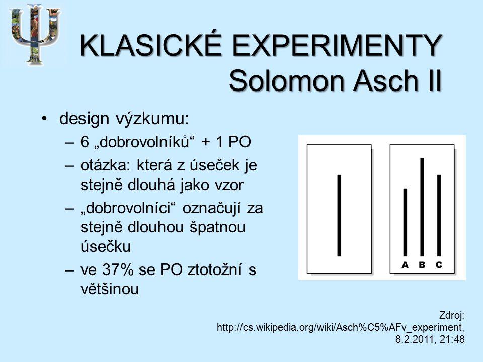 """KLASICKÉ EXPERIMENTY Solomon Asch II design výzkumu: –6 """"dobrovolníků + 1 PO –otázka: která z úseček je stejně dlouhá jako vzor –""""dobrovolníci označují za stejně dlouhou špatnou úsečku –ve 37% se PO ztotožní s většinou Zdroj: http://cs.wikipedia.org/wiki/Asch%C5%AFv_experiment, 8.2.2011, 21:48"""