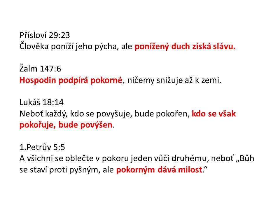 Přísloví 29:23 Člověka poníží jeho pýcha, ale ponížený duch získá slávu.