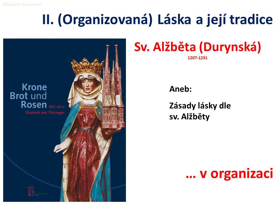 Sv. Alžběta (Durynská) 1207-1231 Aneb: Zásady lásky dle sv.