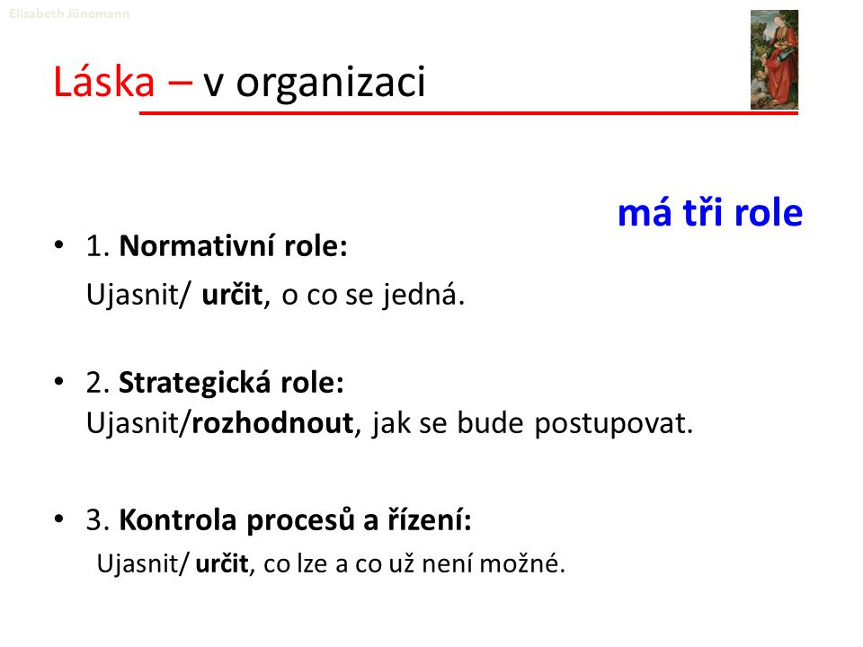 Láska – v organizaci 1.Normativní role: Ujasnit/ určit, o co se jedná.