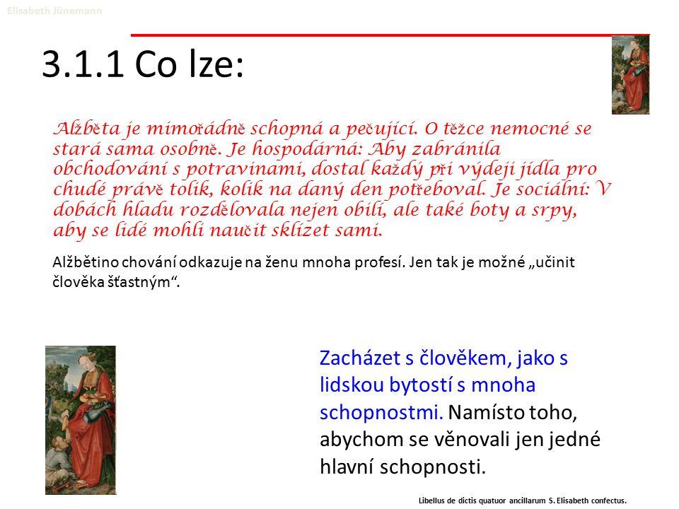 3.1.1 Co lze: Elisabeth Jünemann Libellus de dictis quatuor ancillarum S. Elisabeth confectus. Zacházet s člověkem, jako s lidskou bytostí s mnoha sch