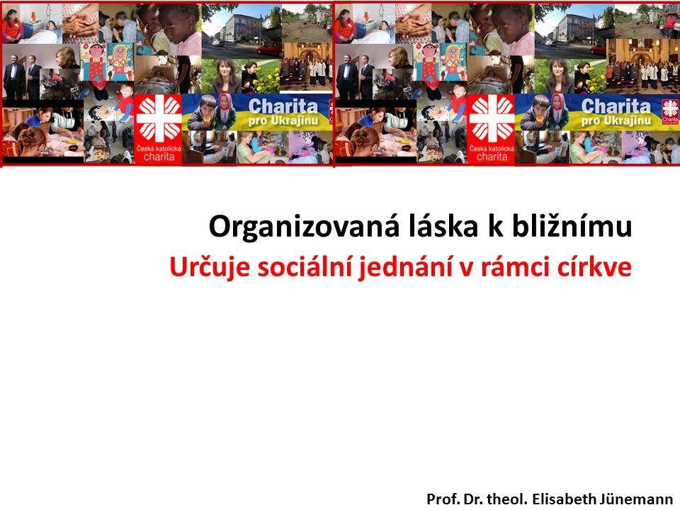 Organizovaná láska k bližnímu Určuje sociální jednání v rámci církve Prof.
