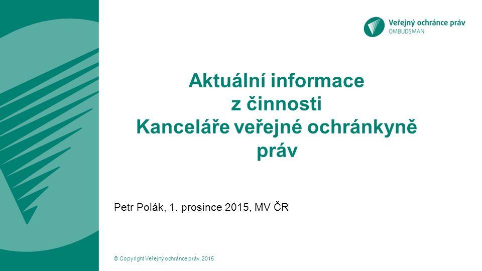 Aktuální informace z činnosti Kanceláře veřejné ochránkyně práv Petr Polák, 1.