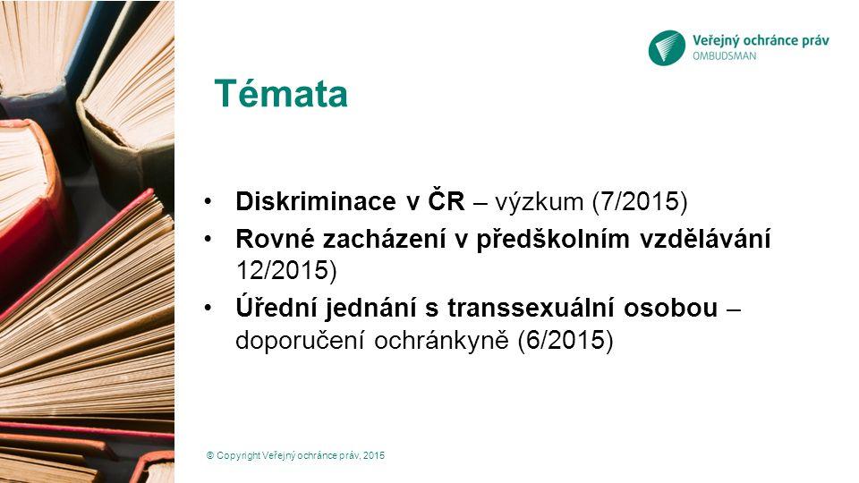 Témata Diskriminace v ČR – výzkum (7/2015) Rovné zacházení v předškolním vzdělávání 12/2015) Úřední jednání s transsexuální osobou – doporučení ochránkyně (6/2015) © Copyright Veřejný ochránce práv, 2015