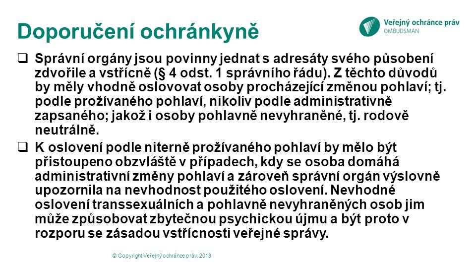 Doporučení ochránkyně © Copyright Veřejný ochránce práv, 2013  Správní orgány jsou povinny jednat s adresáty svého působení zdvořile a vstřícně (§ 4 odst.