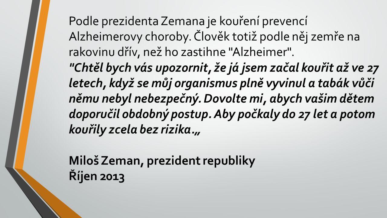 Podle prezidenta Zemana je kouření prevencí Alzheimerovy choroby.