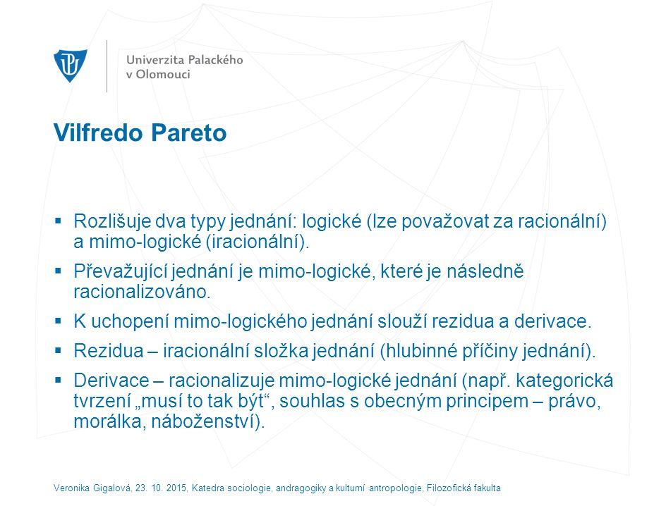 Vilfredo Pareto  Rozlišuje dva typy jednání: logické (lze považovat za racionální) a mimo-logické (iracionální).